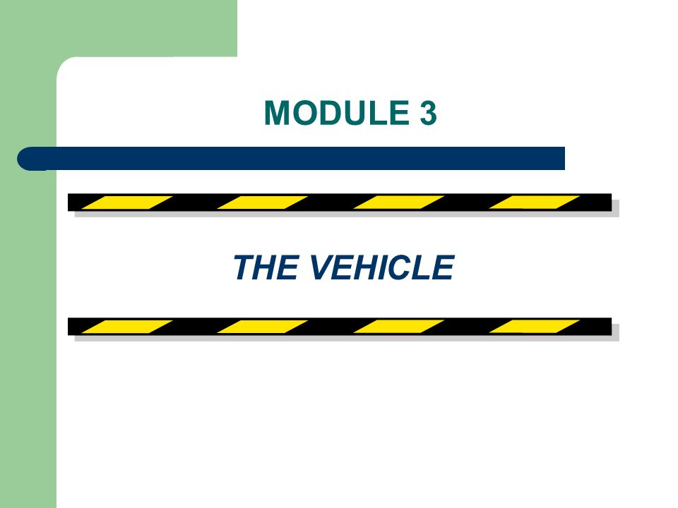 MODULE 3 THE VEHICLE