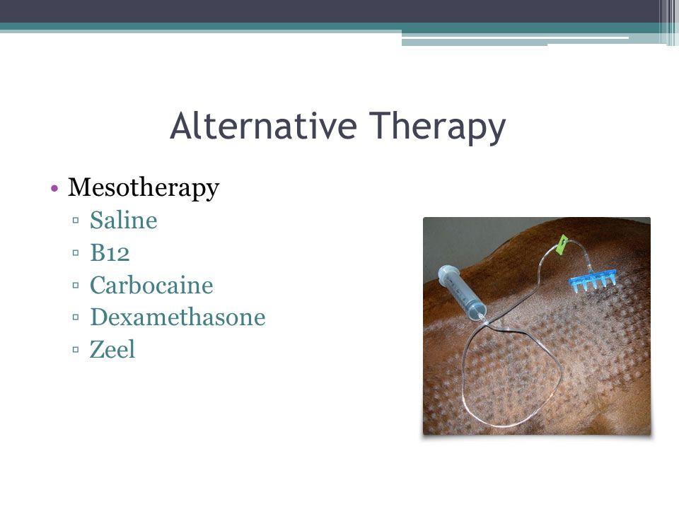 Alternative Therapy Mesotherapy ▫Saline ▫B12 ▫Carbocaine ▫Dexamethasone ▫Zeel