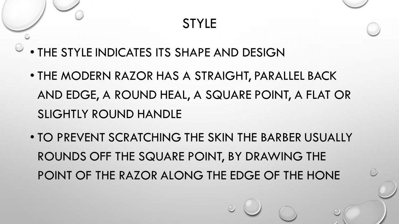 STYLE THE STYLE INDICATES ITS SHAPE AND DESIGN THE MODERN RAZOR HAS A STRAIGHT, PARALLEL BACK AND EDGE, A ROUND HEAL, A SQUARE POINT, A FLAT OR SLIGHT
