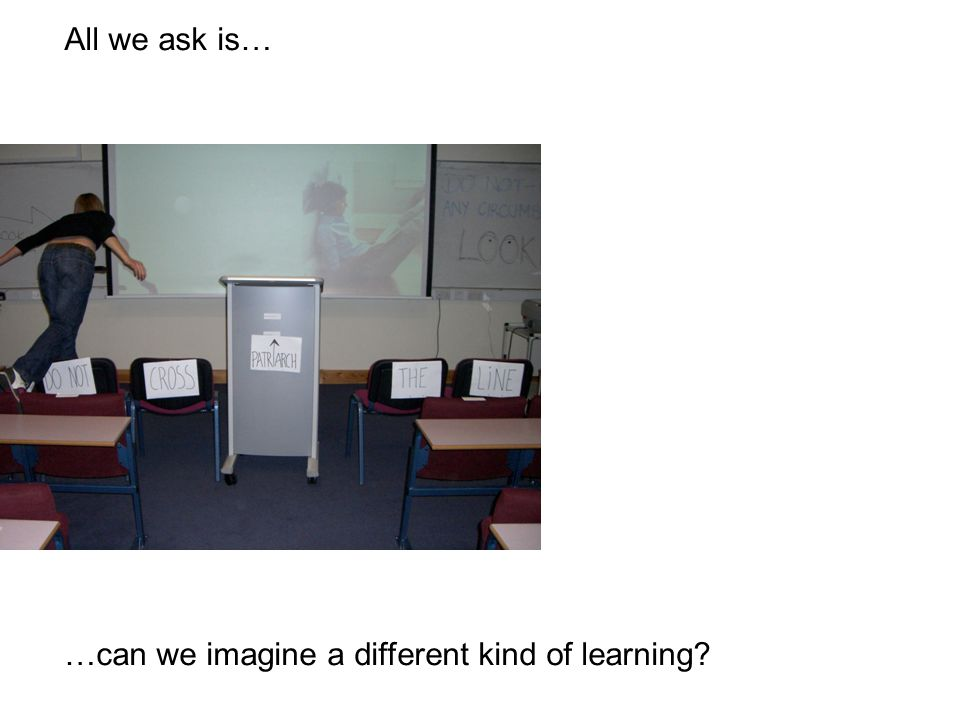 All we ask is… …can we imagine a different kind of learning?