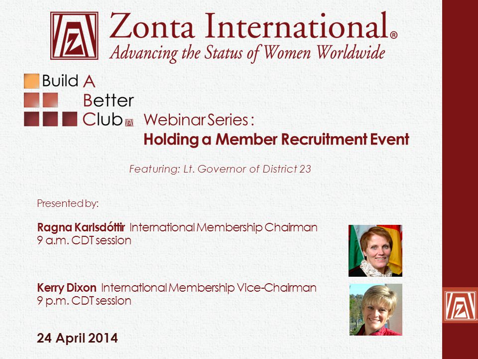 Webinar Series : Holding a Member Recruitment Event 24 April 2014 Featuring: Lt.