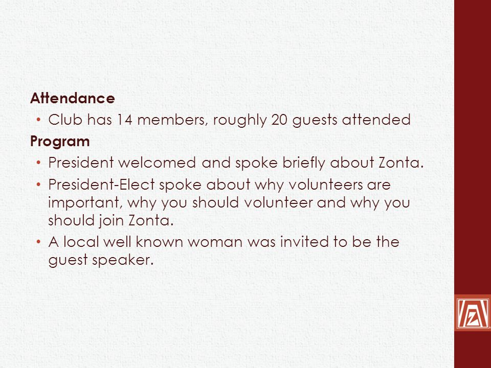 Attendance Club has 14 members, roughly 20 guests attended Program President welcomed and spoke briefly about Zonta.