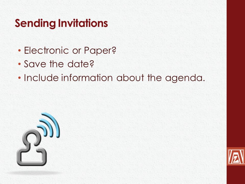 Sending Invitations Electronic or Paper? Save the date? Include information about the agenda.