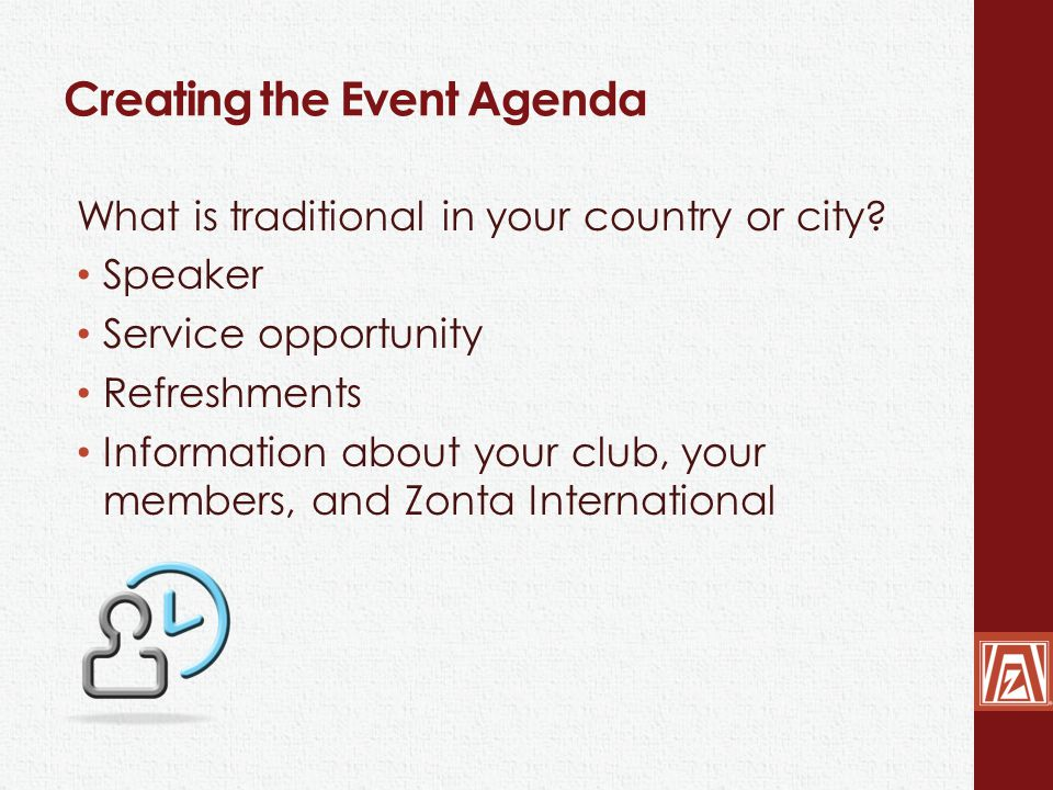 Creating the Event Agenda What is traditional in your country or city? Speaker Service opportunity Refreshments Information about your club, your memb