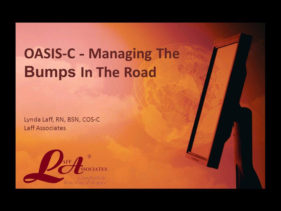 OASIS-C - Managing The Bumps In The Road Lynda Laff, RN, BSN, COS-C Laff Associates