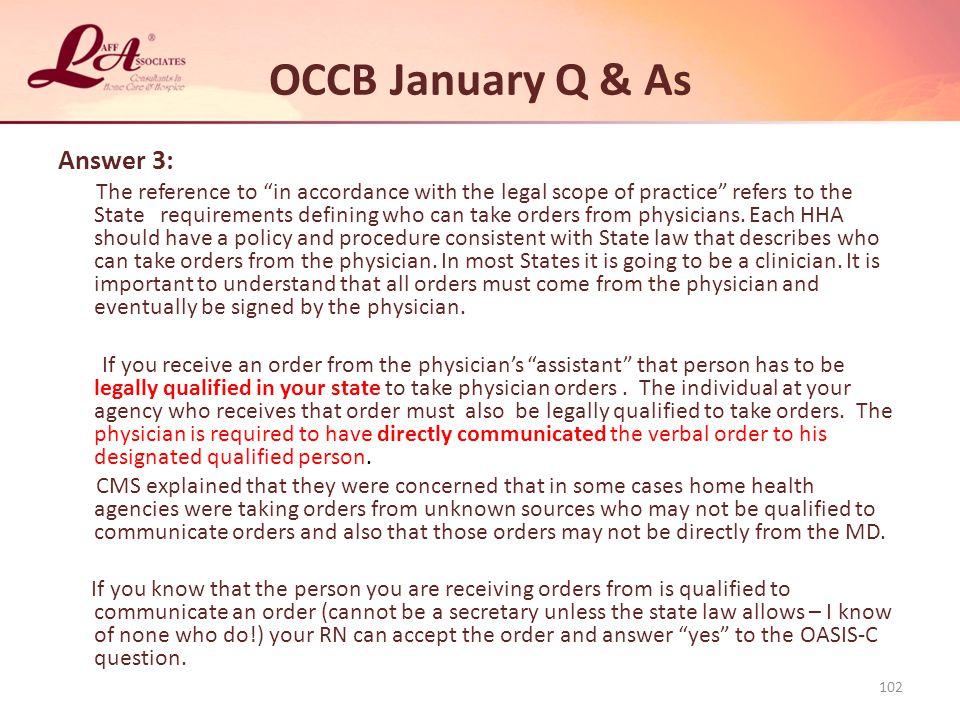 OCCB January Q & As Answer 3: The reference to in accordance with the legal scope of practice refers to the State requirements defining who can take orders from physicians.