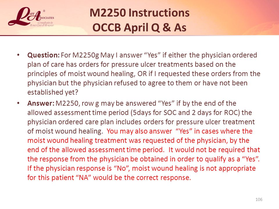 M2250 Instructions OCCB April Q & As Question: For M2250g May I answer Yes if either the physician ordered plan of care has orders for pressure ulcer treatments based on the principles of moist wound healing, OR if I requested these orders from the physician but the physician refused to agree to them or have not been established yet.