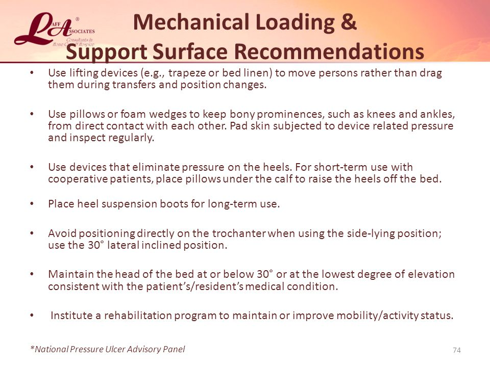 Mechanical Loading & Support Surface Recommendations Use lifting devices (e.g., trapeze or bed linen) to move persons rather than drag them during transfers and position changes.