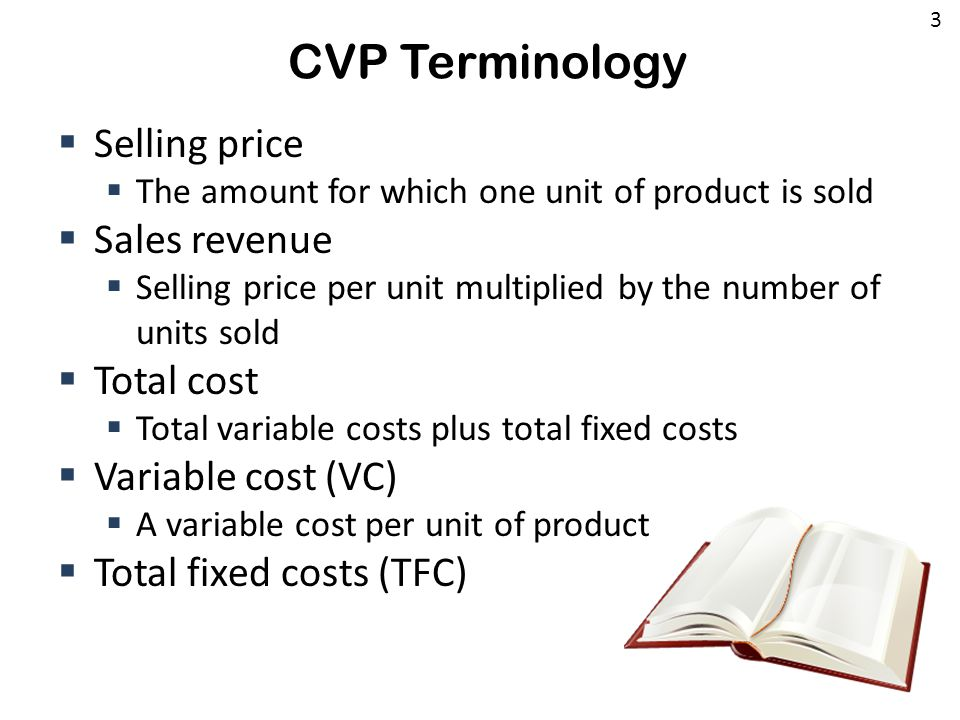 CVP Terminology  Selling price  The amount for which one unit of product is sold  Sales revenue  Selling price per unit multiplied by the number o