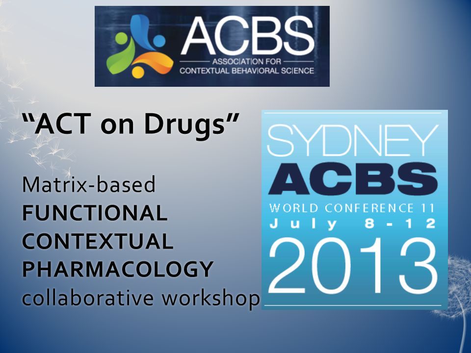 ACT on Drugs Matrix-based FUNCTIONAL CONTEXTUAL PHARMACOLOGY collaborative workshop