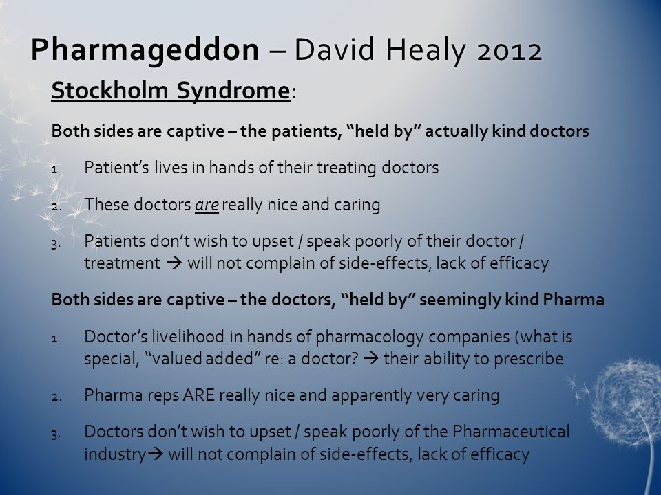 Pharmageddon – David Healy 2012Pharmageddon – David Healy 2012 Stockholm Syndrome: Both sides are captive – the patients, held by actually kind doctors 1.