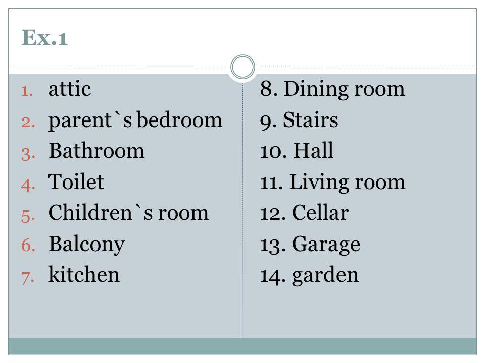 Ex.1 1. attic 2. parent`s bedroom 3. Bathroom 4.