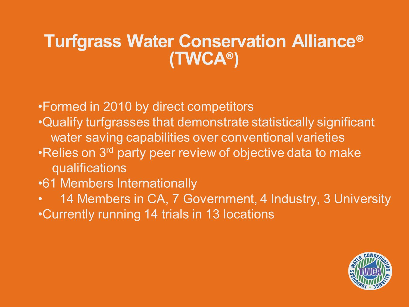 Conservation practices you recommend to the ITP State of California join the TWCA Implement TWCA qualification standards for all turfgrasses in the state Recognize TWCA qualified varieties as water saving varieties eligible for lawn replacement rebates Require TWCA qualification for all turfgrasses installed in the managed landscape