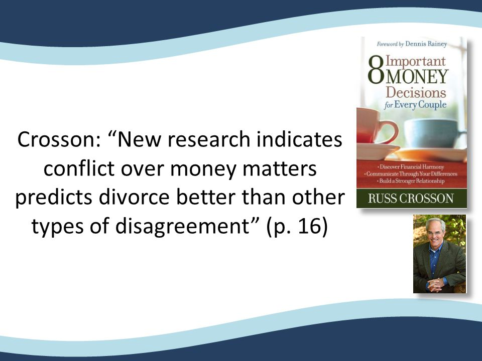 Crosson: New research indicates conflict over money matters predicts divorce better than other types of disagreement (p.