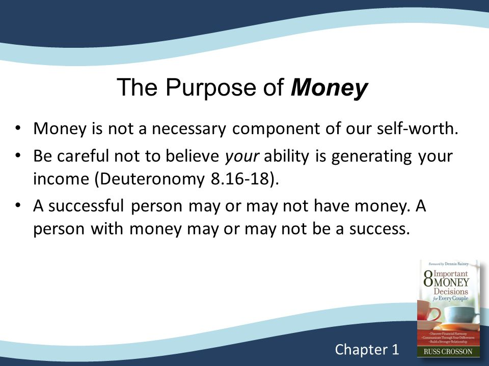 The Purpose of Money Money is not a necessary component of our self-worth.