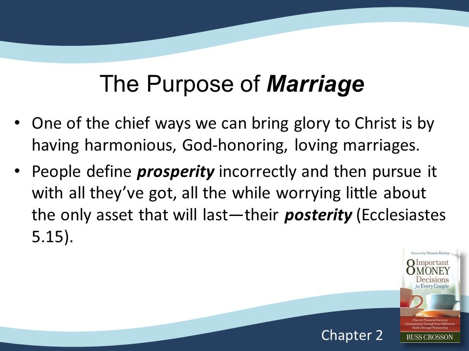 The Purpose of Marriage One of the chief ways we can bring glory to Christ is by having harmonious, God-honoring, loving marriages.