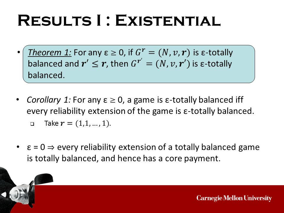 Results I : Existential ε = 0  every reliability extension of a totally balanced game is totally balanced, and hence has a core payment.