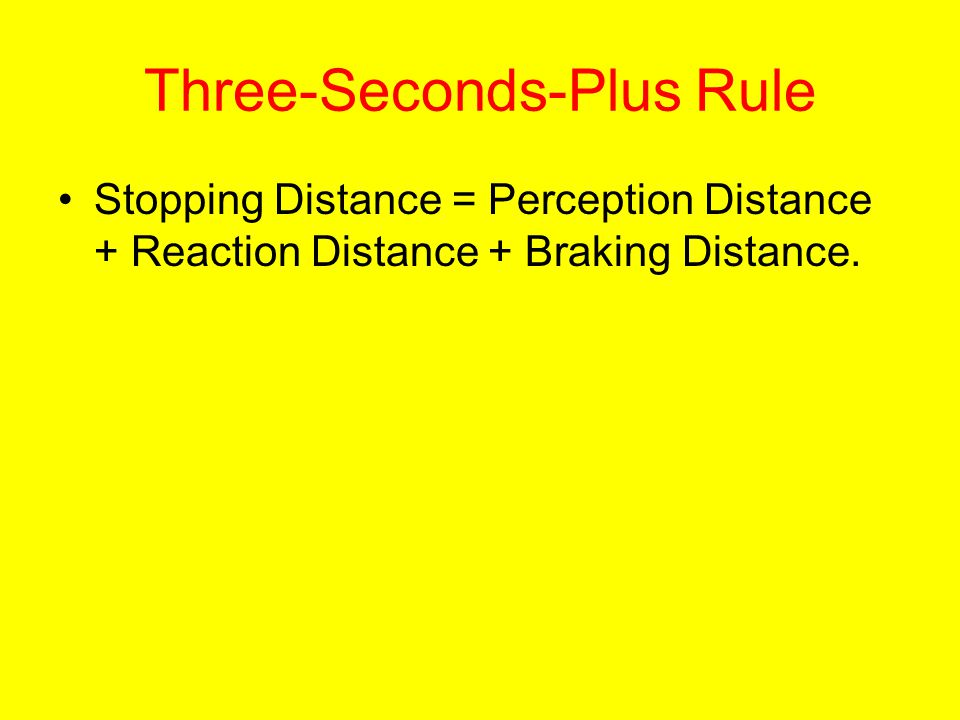 Three-Seconds- Plus Rule This rule takes into account the traveling speeds of the two cars.