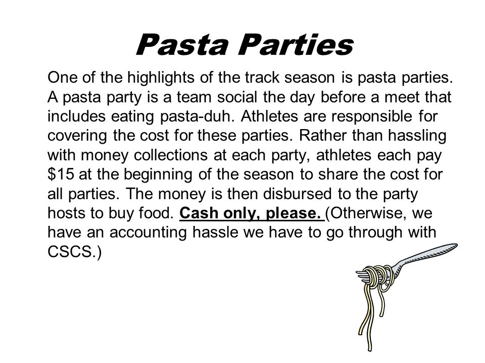 Pasta Parties One of the highlights of the track season is pasta parties.
