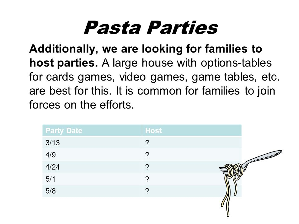 Pasta Parties Additionally, we are looking for families to host parties.