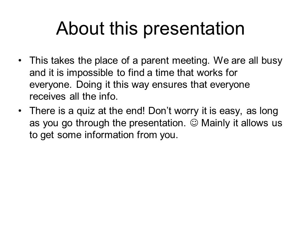 About this presentation This takes the place of a parent meeting.