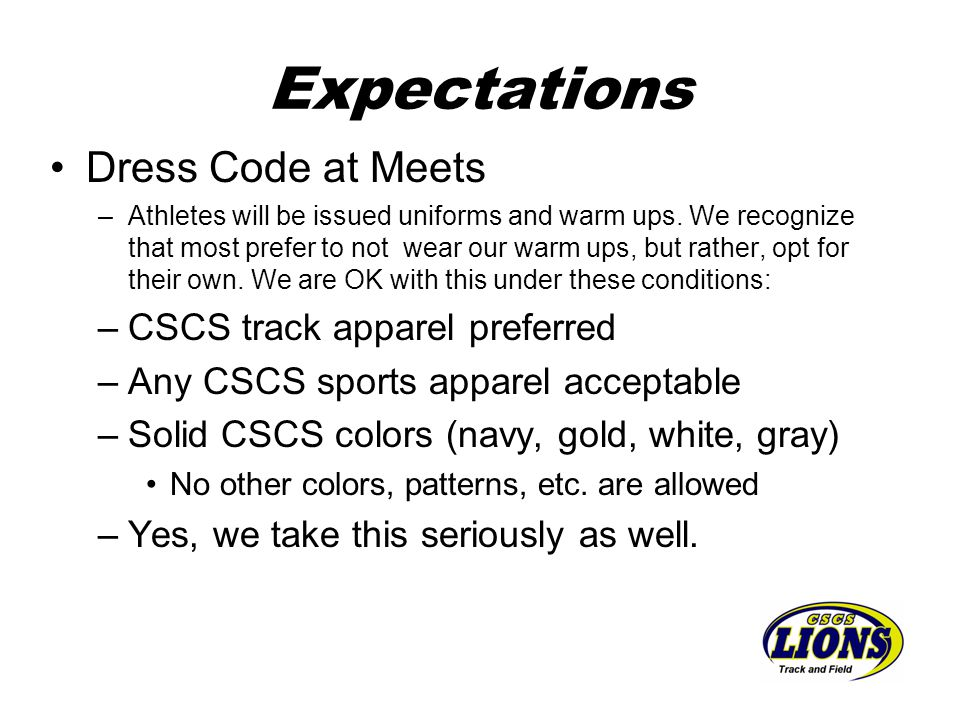Expectations Dress Code at Meets –Athletes will be issued uniforms and warm ups.