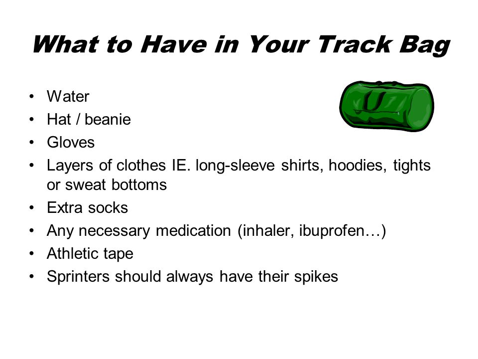 What to Have in Your Track Bag Water Hat / beanie Gloves Layers of clothes IE.