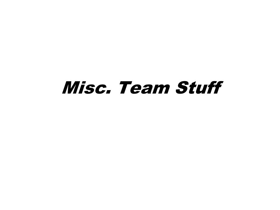 Misc. Team Stuff