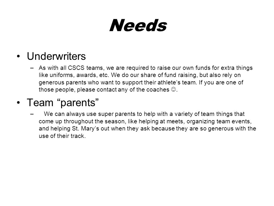 Needs Underwriters –As with all CSCS teams, we are required to raise our own funds for extra things like uniforms, awards, etc.