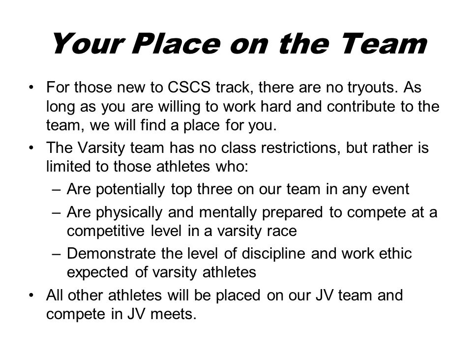 Your Place on the Team For those new to CSCS track, there are no tryouts.