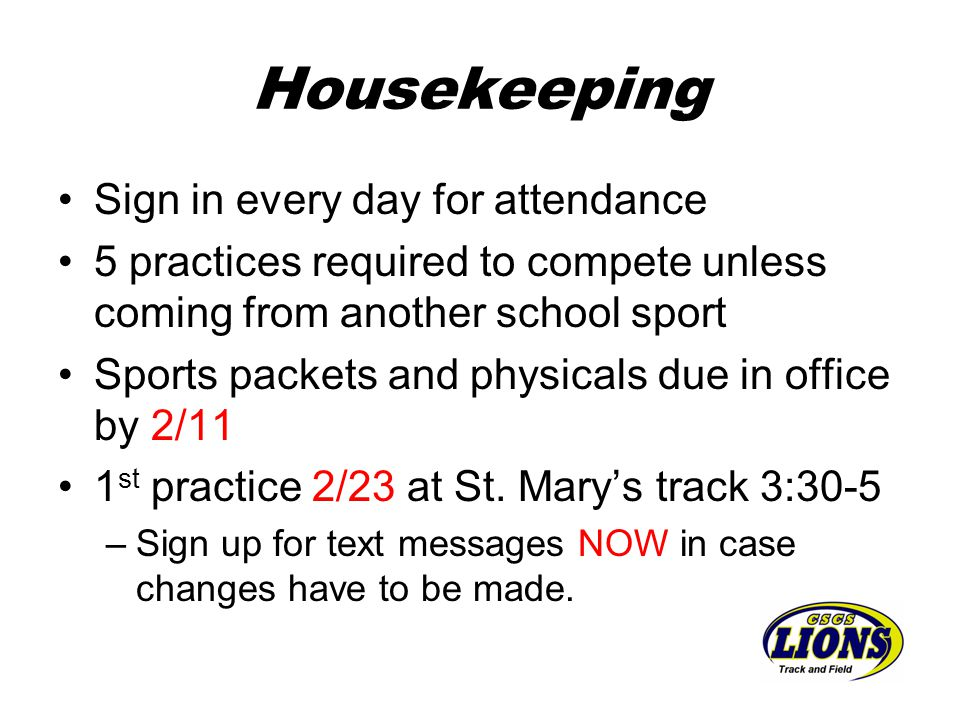 Housekeeping Sign in every day for attendance 5 practices required to compete unless coming from another school sport Sports packets and physicals due in office by 2/11 1 st practice 2/23 at St.