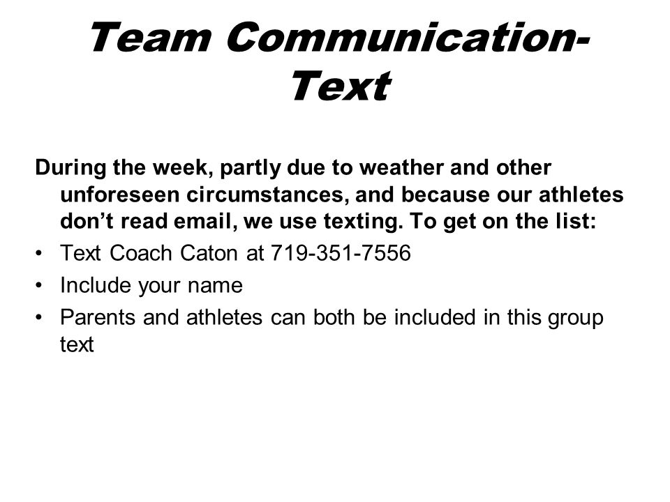 Team Communication- Text During the week, partly due to weather and other unforeseen circumstances, and because our athletes don't read email, we use texting.