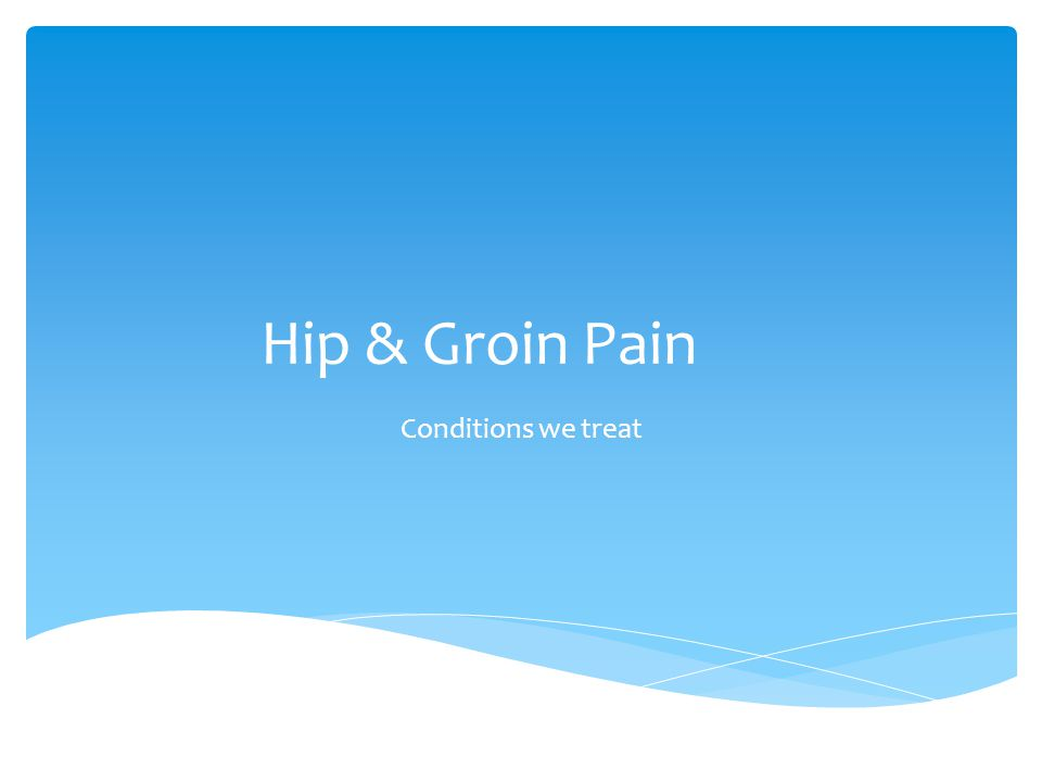 Hip & Groin Pain Conditions we treat