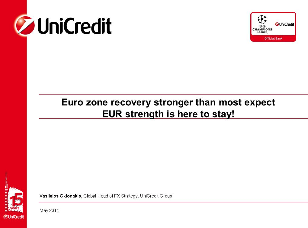 Euro zone recovery stronger than most expect EUR strength is here to stay.