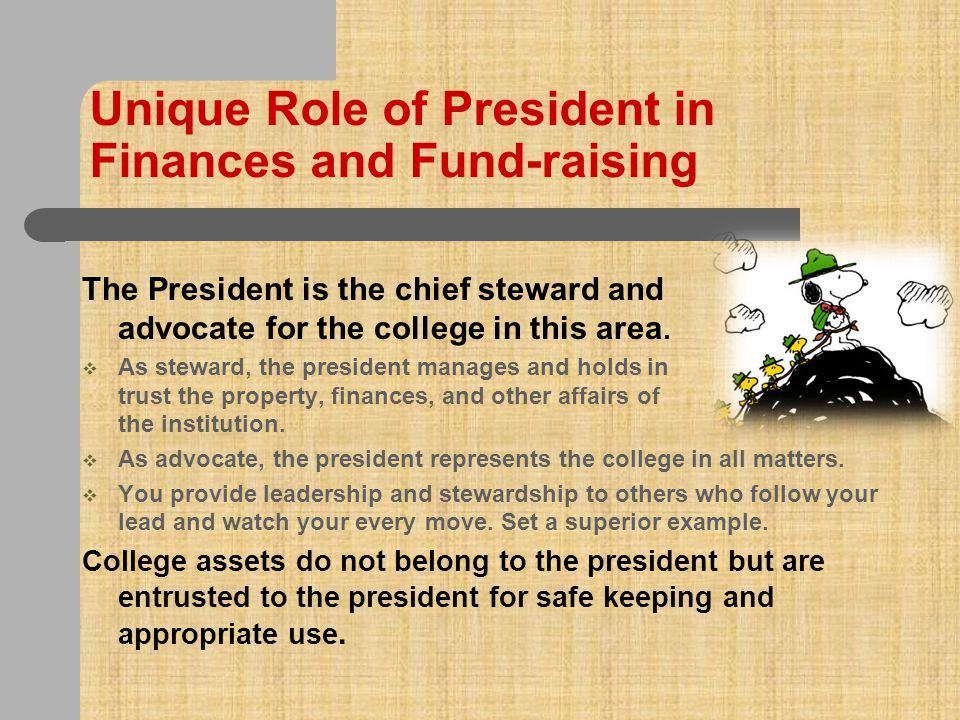 Unique Role of President in Finances and Fund-raising  The president is the public face of the college.