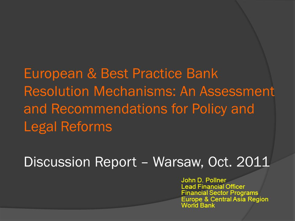 European & Best Practice Bank Resolution Mechanisms: An Assessment and Recommendations for Policy and Legal Reforms Discussion Report – Warsaw, Oct.