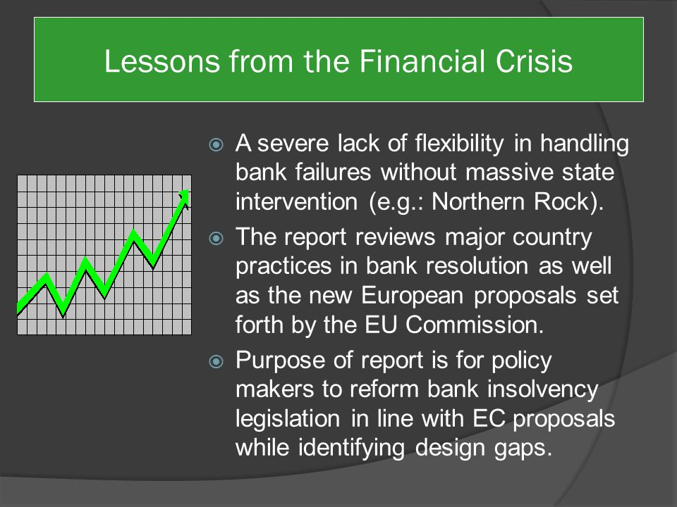 Lessons from the Financial Crisis  A severe lack of flexibility in handling bank failures without massive state intervention (e.g.: Northern Rock).