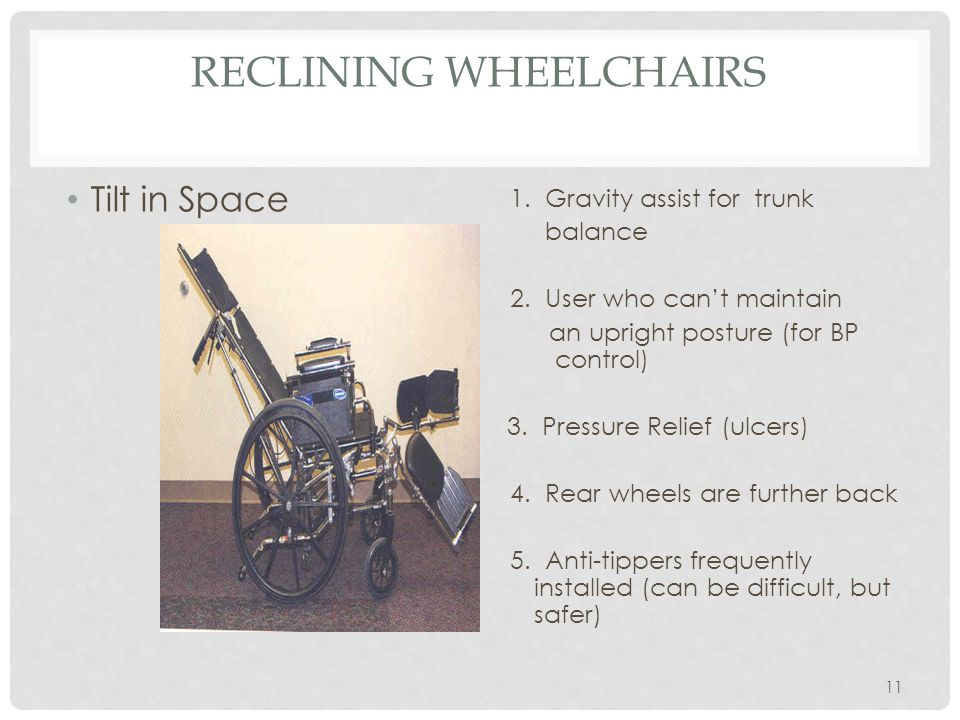 RECLINING WHEELCHAIRS Tilt in Space 1. Gravity assist for trunk balance 2. User who can't maintain an upright posture (for BP control) 3. Pressure Rel