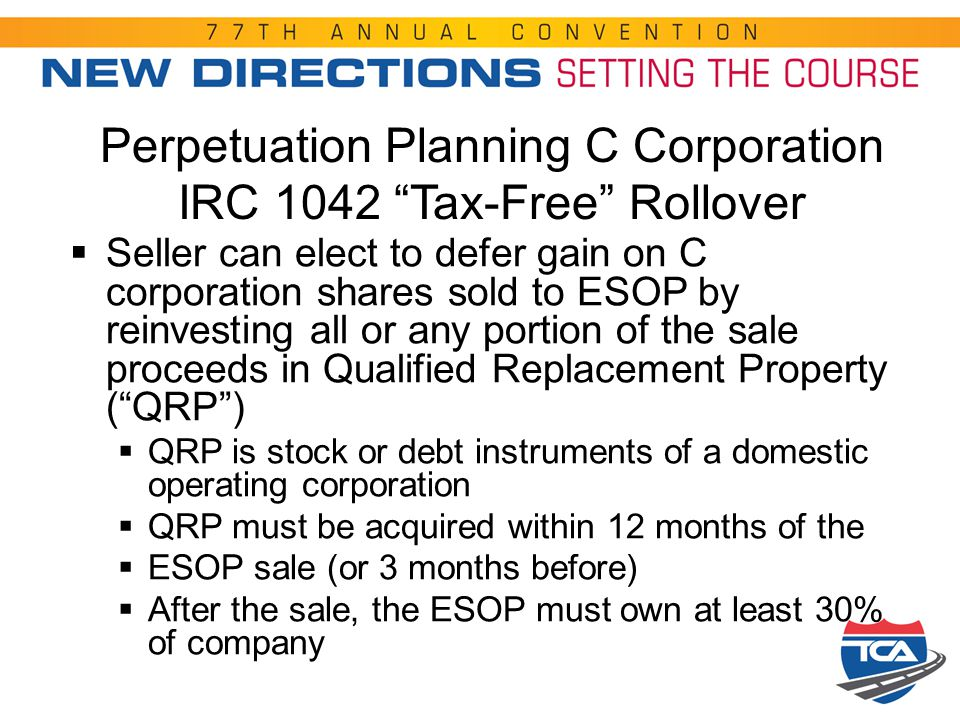 "Perpetuation Planning C Corporation IRC 1042 ""Tax-Free"" Rollover  Seller can elect to defer gain on C corporation shares sold to ESOP by reinvesting"