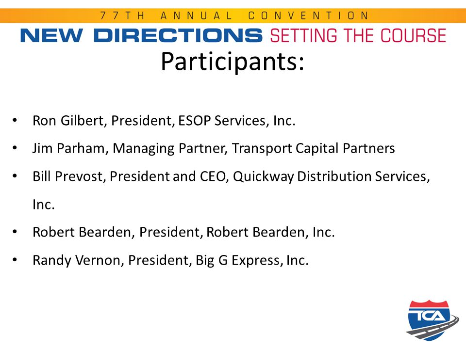 Participants: Ron Gilbert, President, ESOP Services, Inc. Jim Parham, Managing Partner, Transport Capital Partners Bill Prevost, President and CEO, Qu