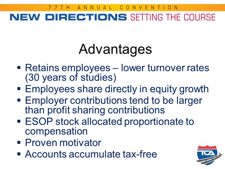 Advantages  Retains employees – lower turnover rates (30 years of studies)  Employees share directly in equity growth  Employer contributions tend