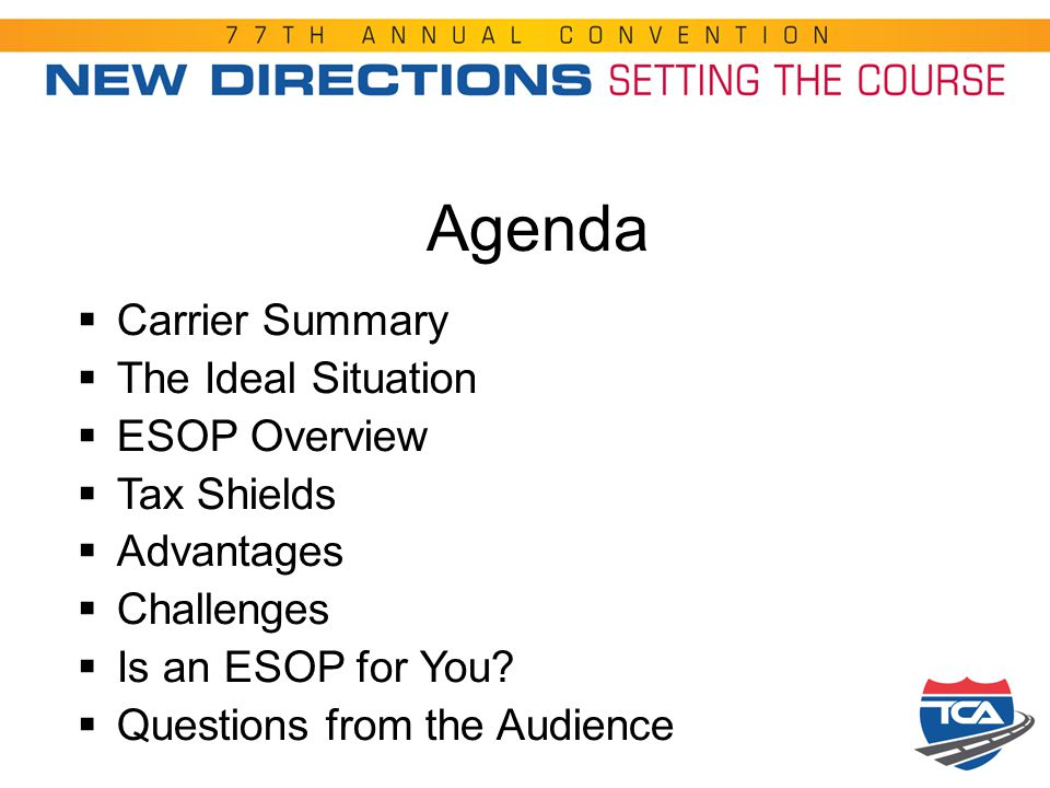Agenda  Carrier Summary  The Ideal Situation  ESOP Overview  Tax Shields  Advantages  Challenges  Is an ESOP for You?  Questions from the Audi