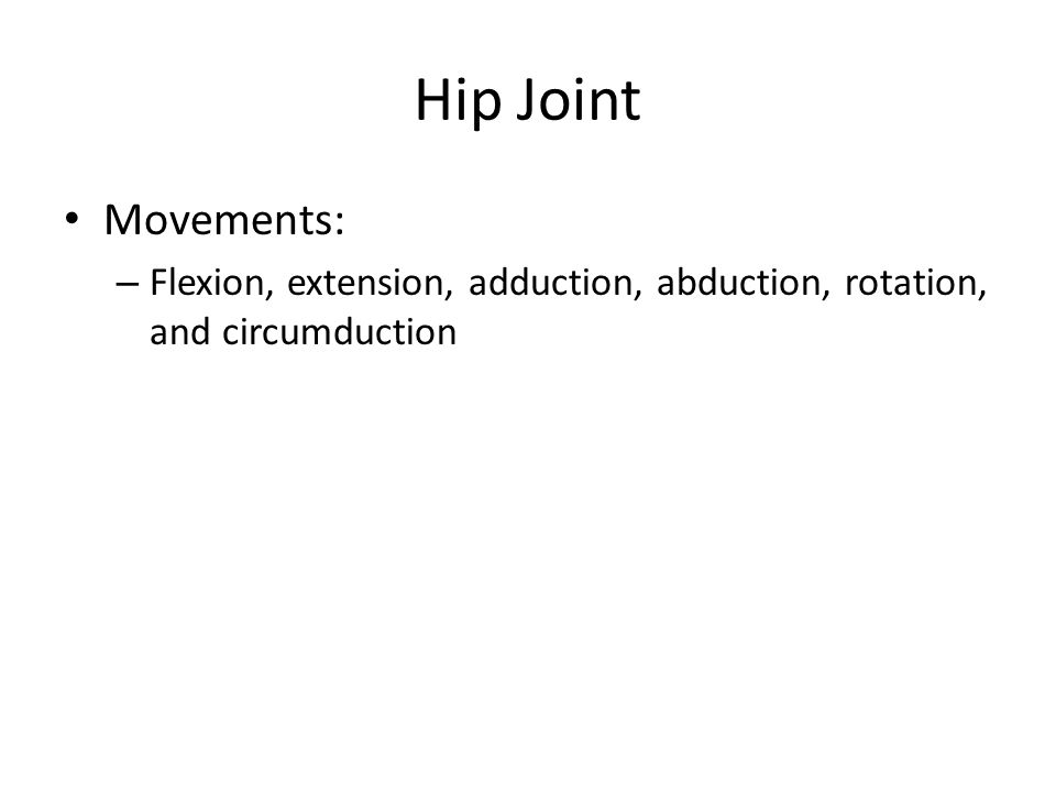 Hip Joint Movements: – Flexion, extension, adduction, abduction, rotation, and circumduction