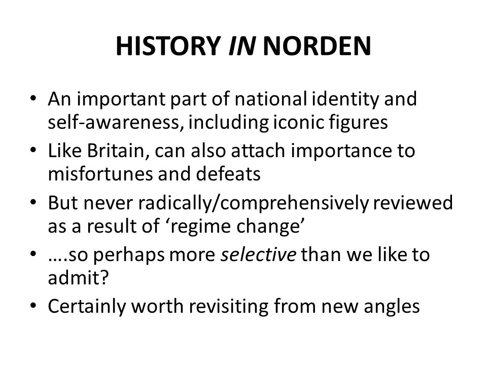 HISTORY IN NORDEN An important part of national identity and self-awareness, including iconic figures Like Britain, can also attach importance to misf