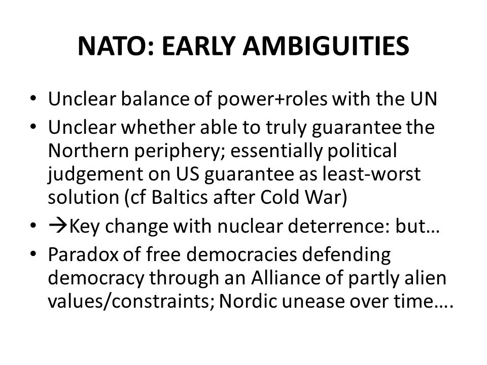 NORDIC TOGETHERNESS Extreme drive to find common solutions, but… How far was breakdown of Nordic pact idea due to (shared) strategic realities, or to diverse interests and identities.