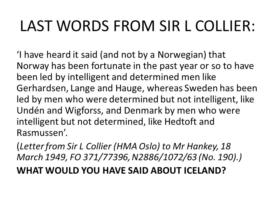 LAST WORDS FROM SIR L COLLIER: 'I have heard it said (and not by a Norwegian) that Norway has been fortunate in the past year or so to have been led b