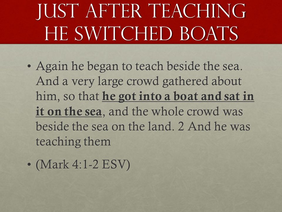 Just after teaching he switched boats Again he began to teach beside the sea.