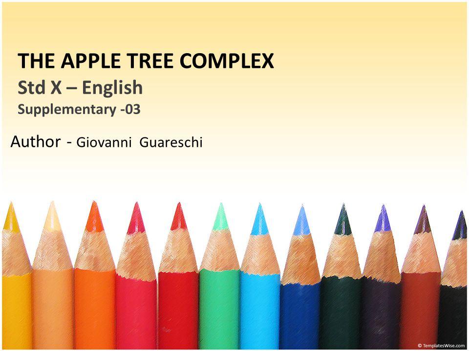 THE APPLE TREE COMPLEX Std X – English Supplementary -03 Author - Giovanni Guareschi