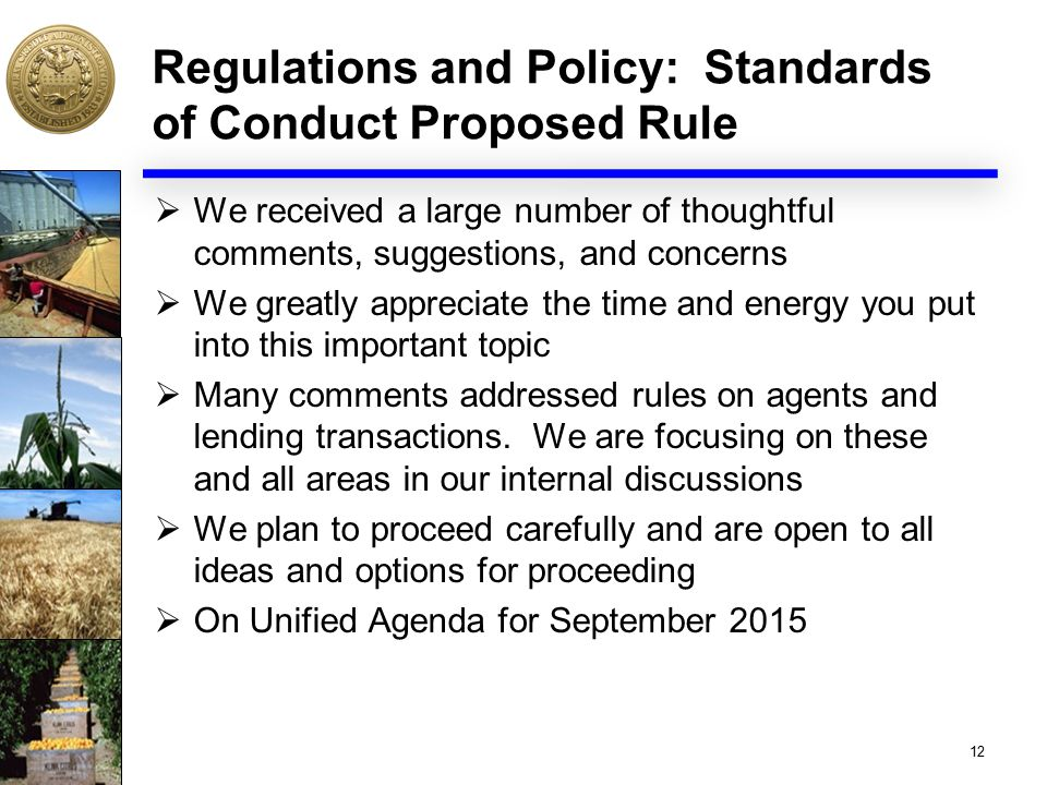 Regulations and Policy: Standards of Conduct Proposed Rule  We received a large number of thoughtful comments, suggestions, and concerns  We greatly appreciate the time and energy you put into this important topic  Many comments addressed rules on agents and lending transactions.