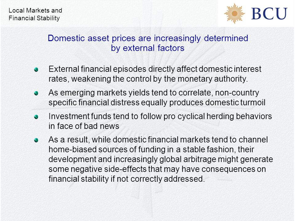 External financial episodes directly affect domestic interest rates, weakening the control by the monetary authority. As emerging markets yields tend